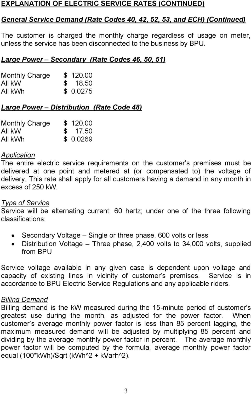 0275 Large Power Distribution (Rate Code 48) Monthly Charge $ 120.00 All kw $ 17.50 All kwh $ 0.