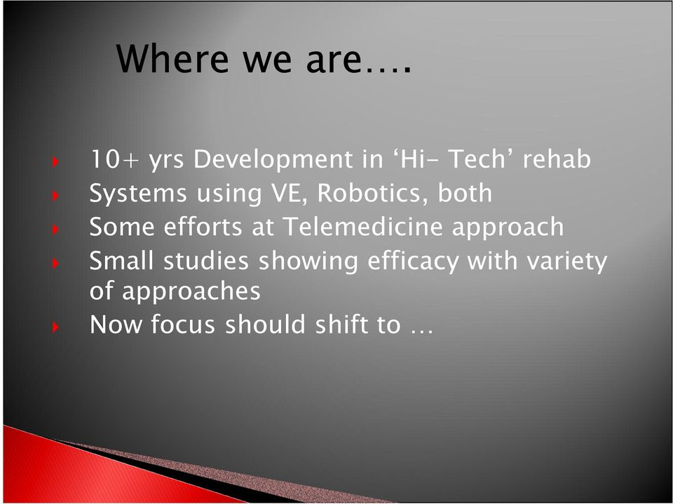 VE, Robotics, both Some efforts at Telemedicine