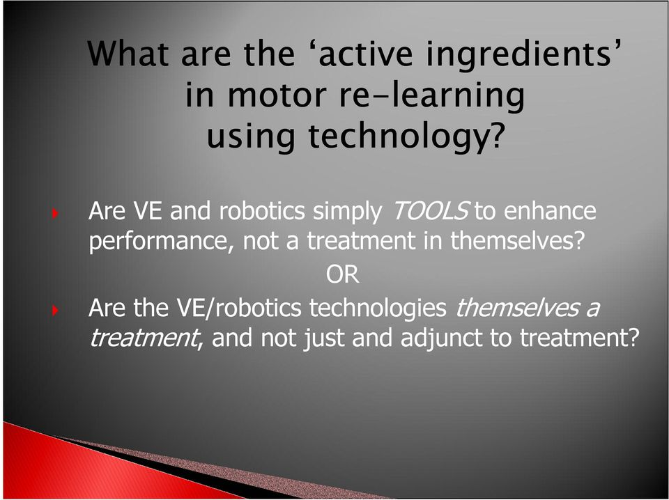 Are VE and robotics simply TOOLS to enhance performance, not a