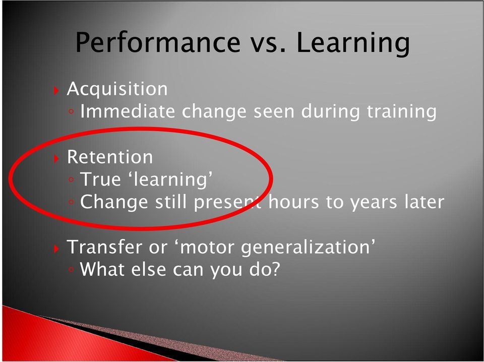 during training Retention True learning Change