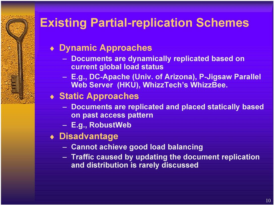 Static Approaches Documents are replicated and placed statically based on past access pattern E.g.
