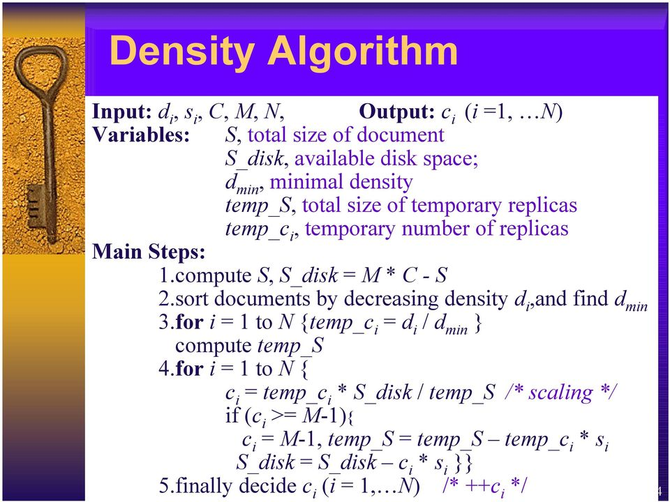 sort documents by decreasing density d i,and find d min 3.for i = 1 to N {temp_c i = d i / d min } compute temp_s 4.