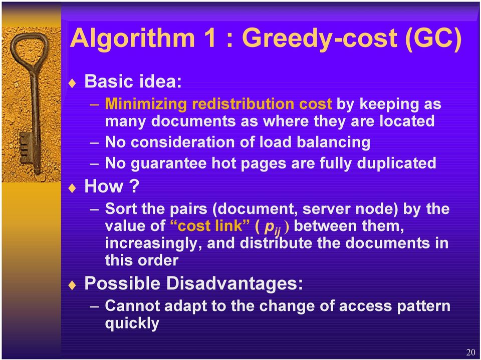 Sort the pairs (document, server node) by the value of cost link ( p ij ) between them, increasingly, and