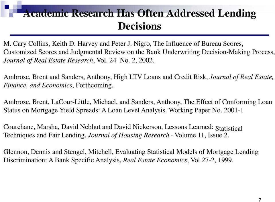 Ambrose, Brent and Sanders, Anthony, High LTV Loans and Credit Risk, Journal of Real Estate, Finance, and Economics, Forthcoming.
