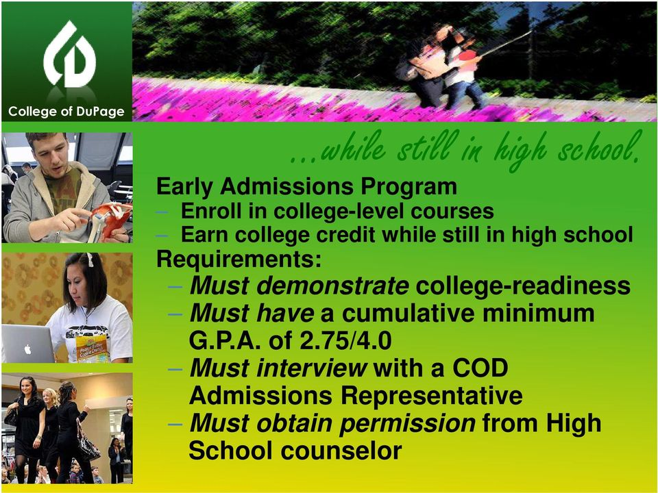 in high school Requirements: Must demonstrate college-readiness Must have a cumulative