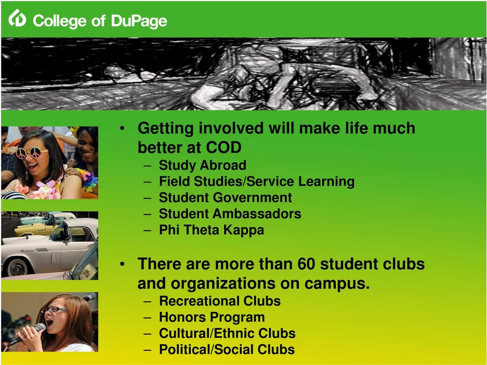 Theta Kappa There are more than 60 student clubs and organizations on campus.