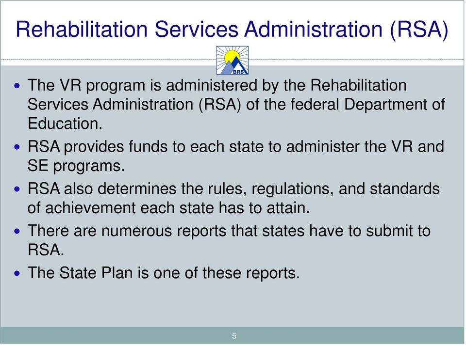 RSA provides funds to each state to administer the VR and SE programs.