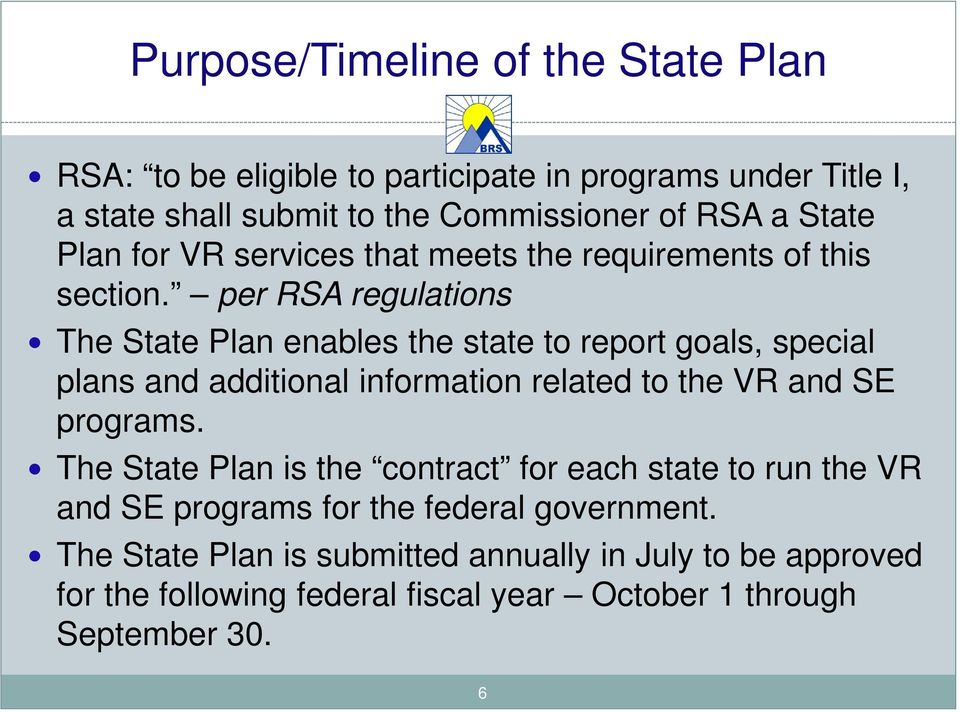 per RSA regulations The State Plan enables the state to report goals, special plans and additional information related to the VR and SE programs.