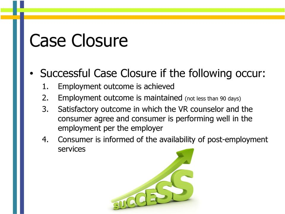 Employment outcome is maintained (not less than 90 days) 3.