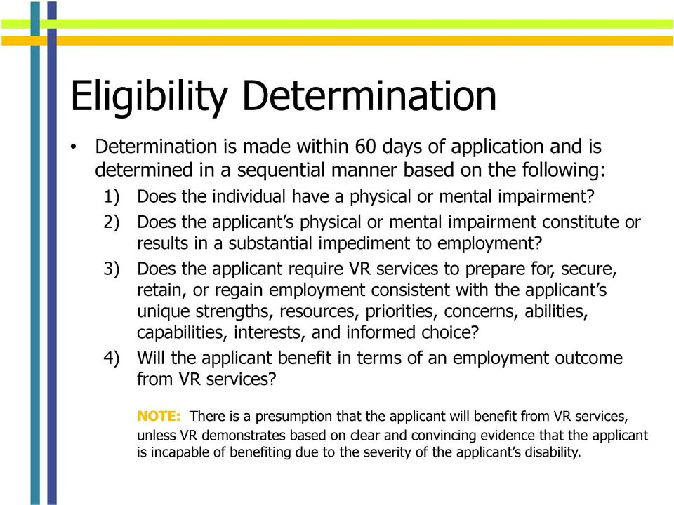 3) Does the applicant require VR services to prepare for, secure, retain, or regain employment consistent with the applicant s unique strengths, resources, priorities, concerns, abilities,