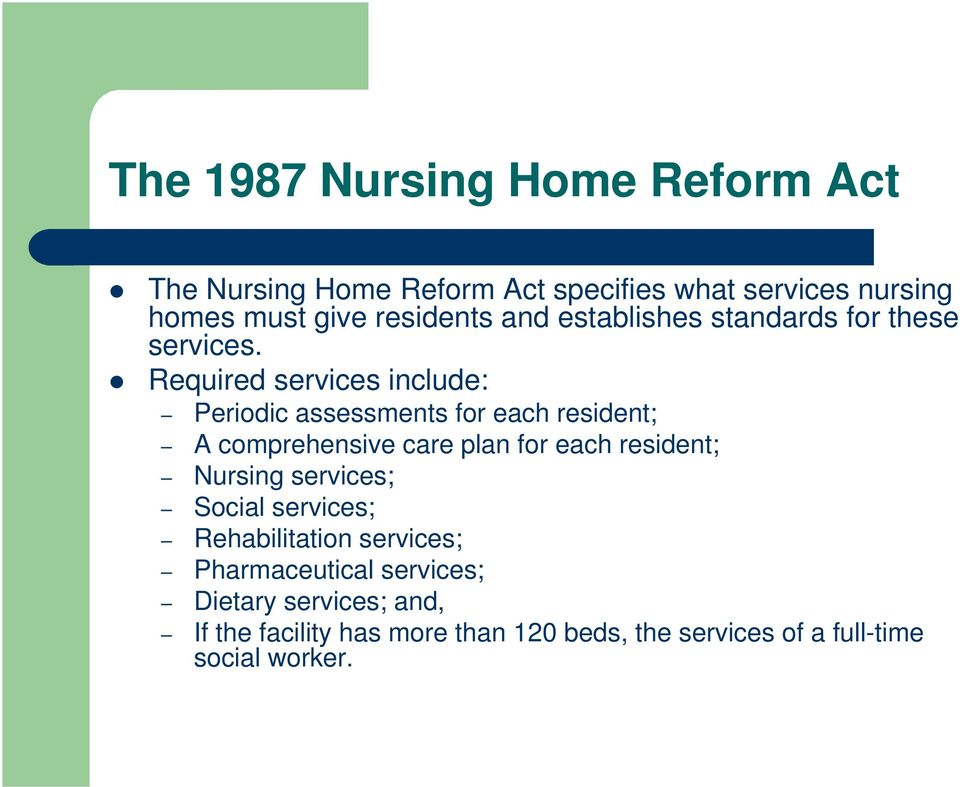 Required services include: Periodic assessments for each resident; A comprehensive care plan for each resident;