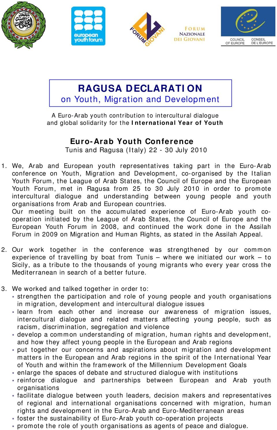 We, Arab and European youth representatives taking part in the Euro-Arab conference on Youth, Migration and Development, co-organised by the Italian Youth Forum, the League of Arab States, the