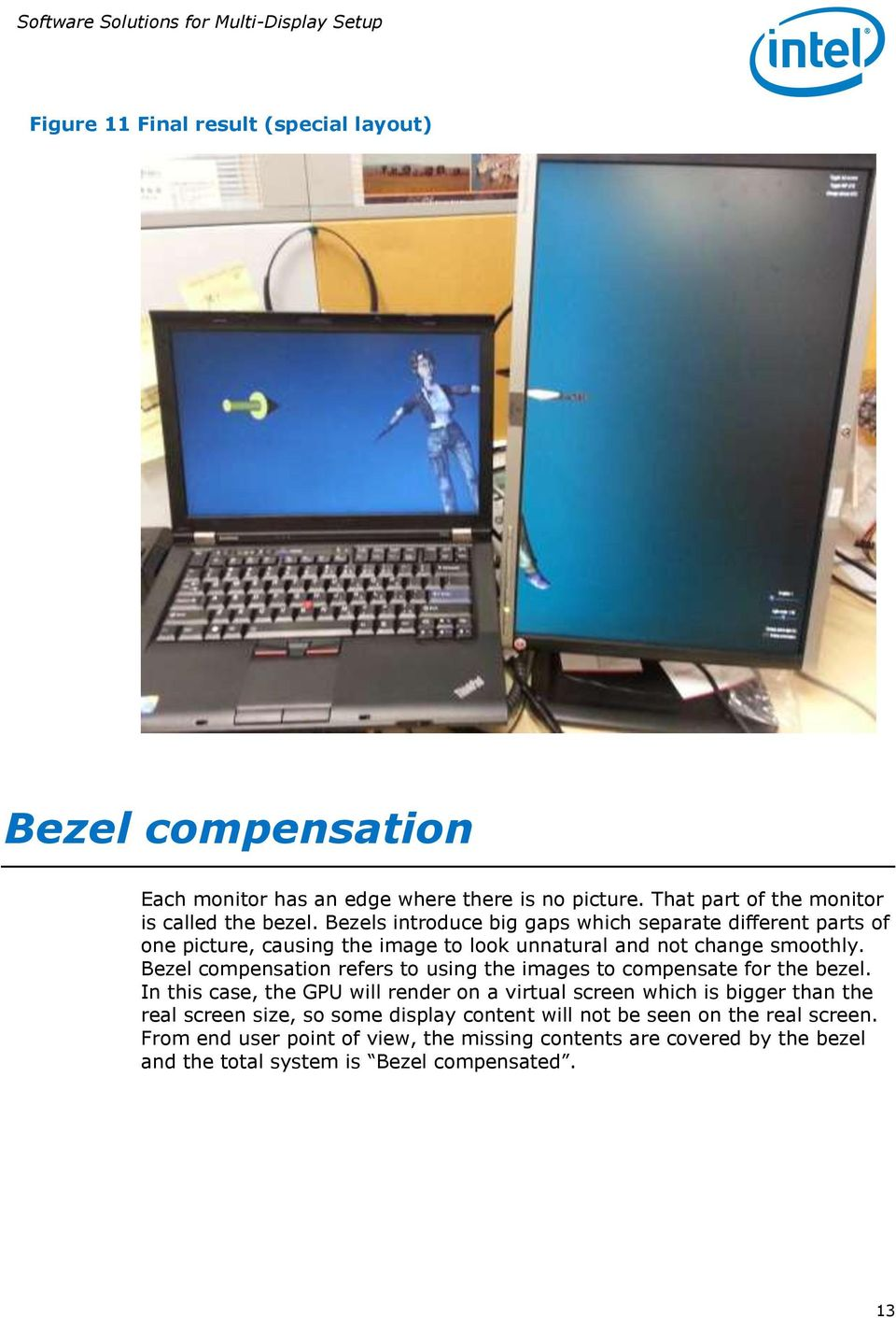 Bezel compensation refers to using the images to compensate for the bezel.