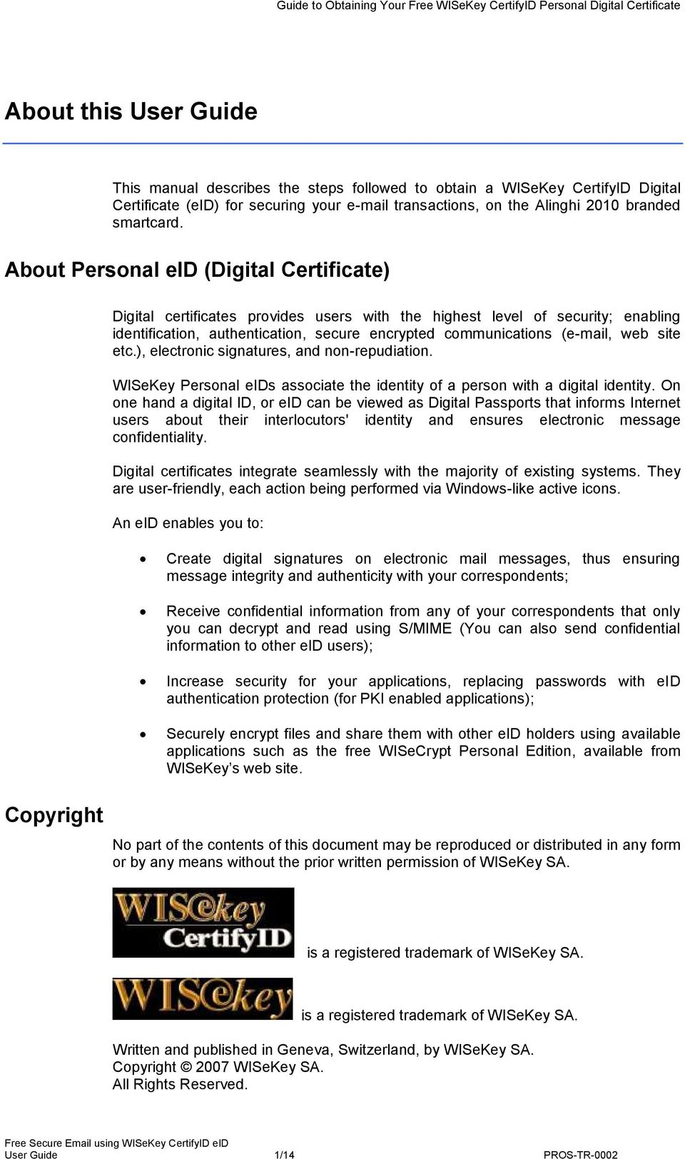 site etc.), electronic signatures, and non-repudiation. WISeKey Personal eids associate the identity of a person with a digital identity.