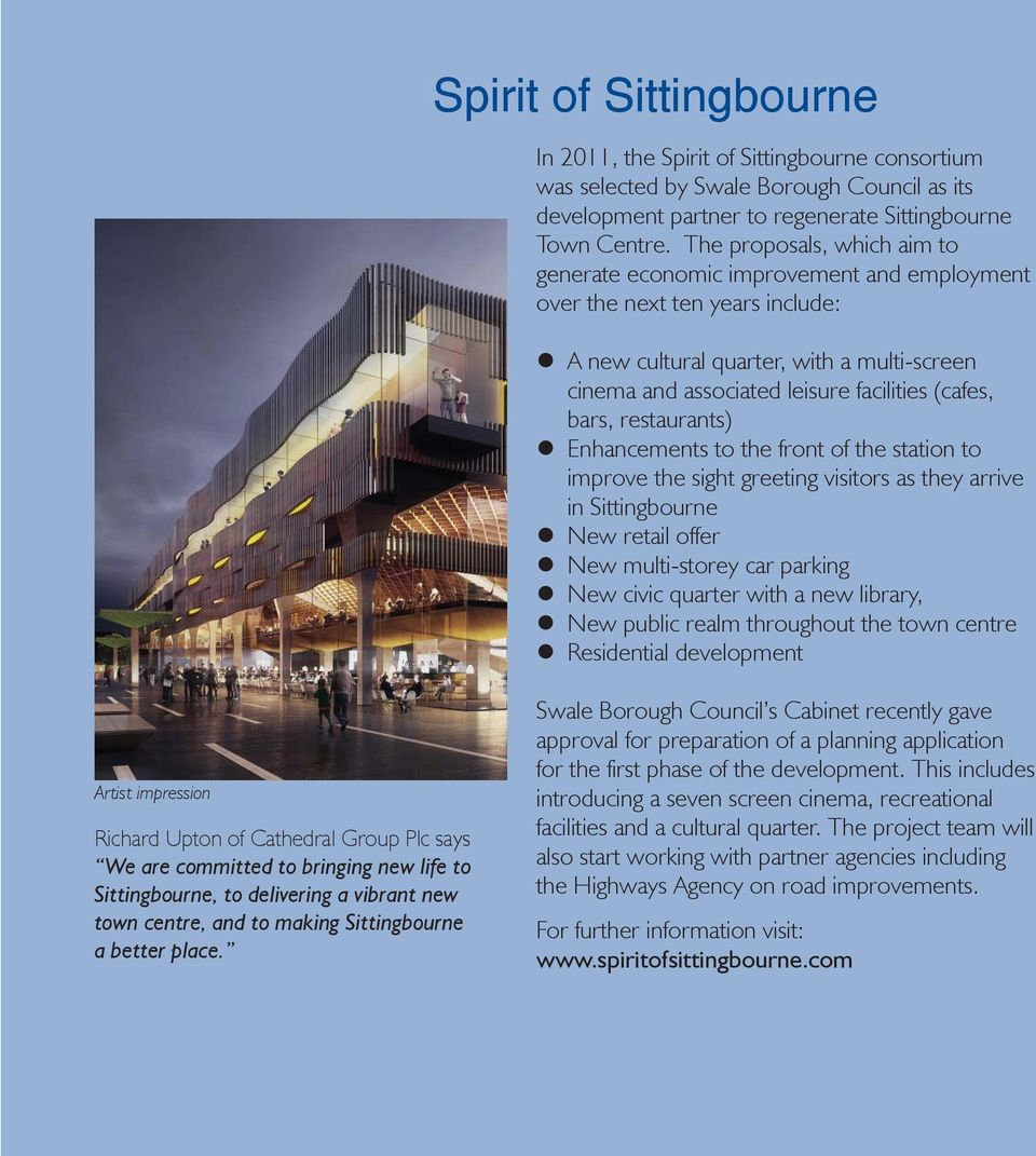 bars, restaurants) Enhancements to the front of the station to improve the sight greeting visitors as they arrive in Sittingbourne New retail offer New multi-storey car parking New civic quarter with