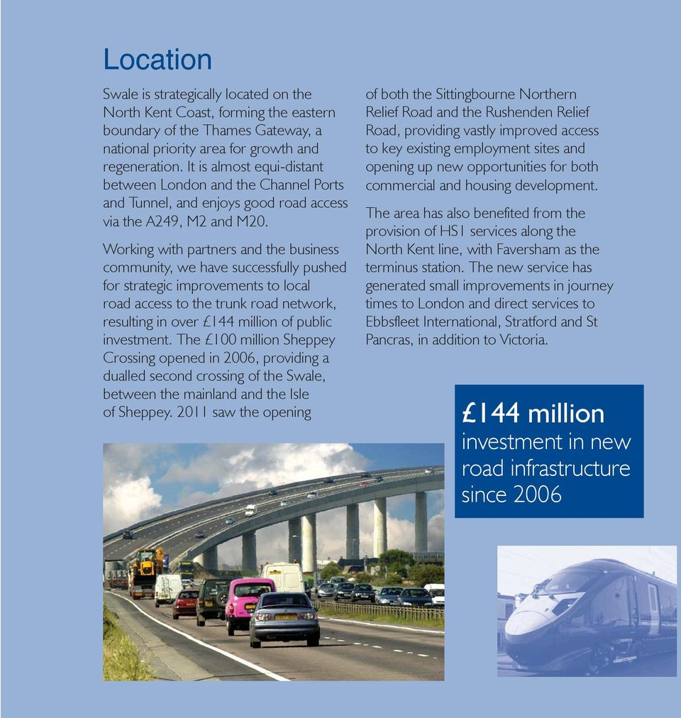 Working with partners and the business community, we have successfully pushed for strategic improvements to local road access to the trunk road network, resulting in over 144 million of public