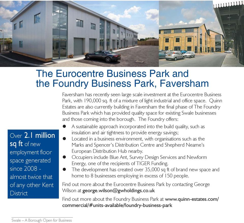 recently seen large scale investment at the Eurocentre Business Park, with 190,000 sq. ft of a mixture of light industrial and office space.