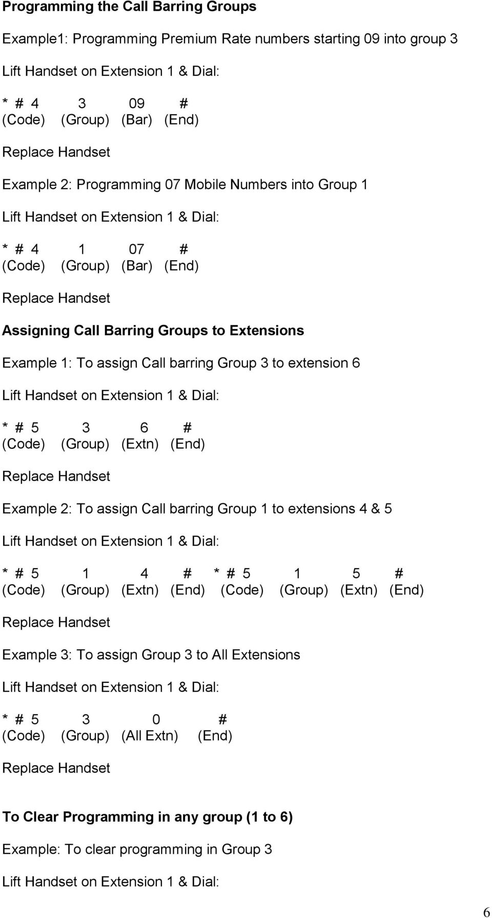 3 6 # (Code) (Group) (Extn) (End) Example 2: To assign Call barring Group 1 to extensions 4 & 5 * # 5 1 4 # * # 5 1 5 # (Code) (Group) (Extn) (End) (Code) (Group) (Extn)