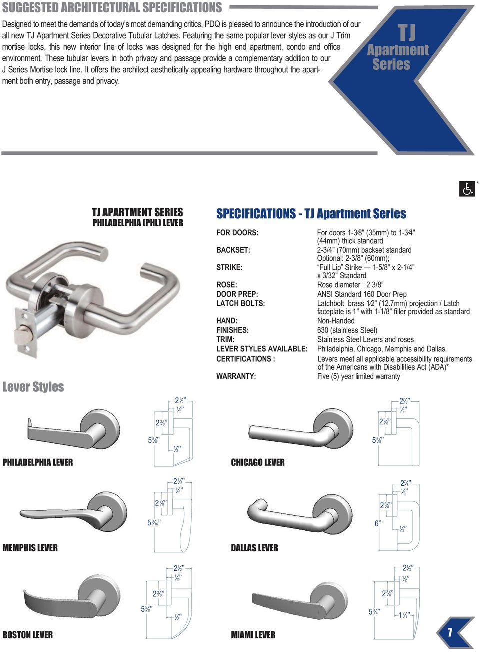 These tubular levers in both privacy and passage provide a complementary addition to our J Mortise lock line.