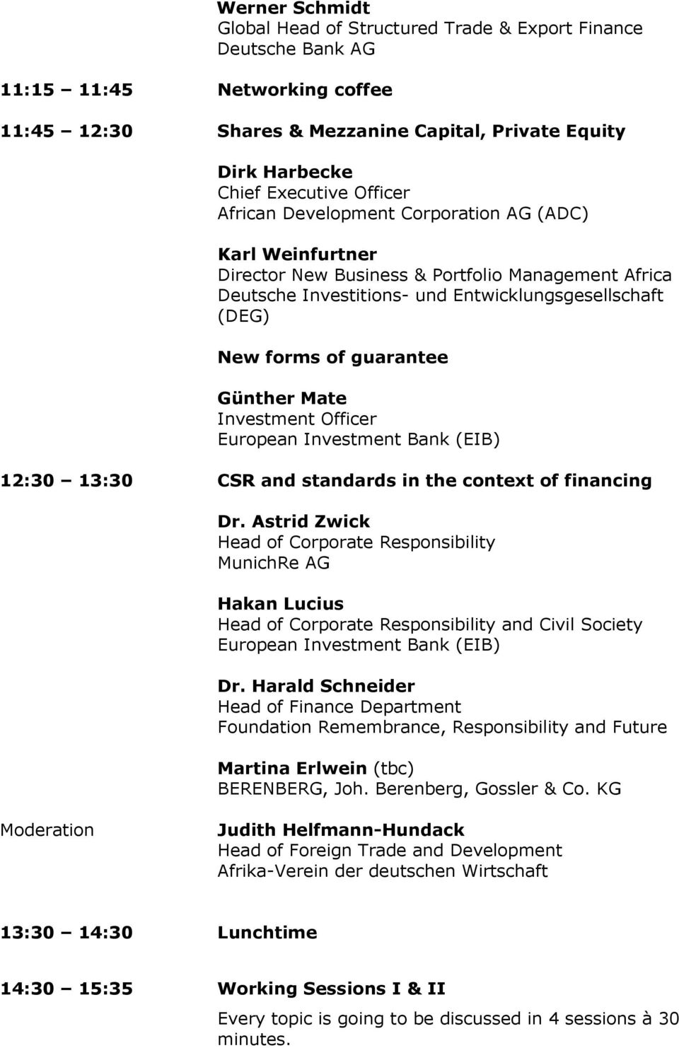 Günther Mate Investment Officer 12:30 13:30 CSR and standards in the context of financing Dr.