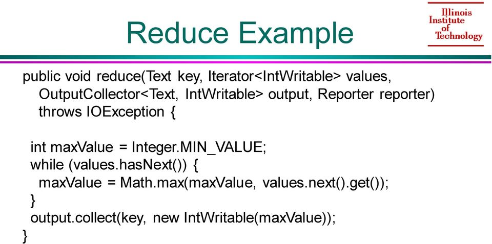 { } int maxvalue = Integer.MIN_VALUE; while (values.hasnext()) { maxvalue = Math.