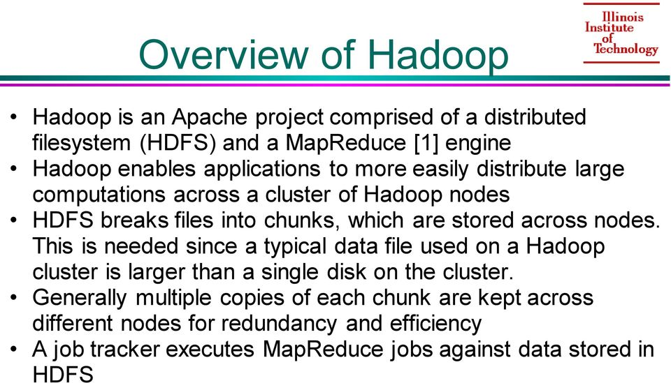 across nodes. This is needed since a typical data file used on a Hadoop cluster is larger than a single disk on the cluster.