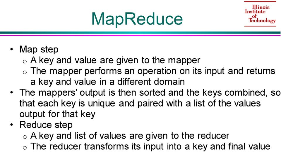 combined, so that each key is unique and paired with a list of the values output for that key Reduce step