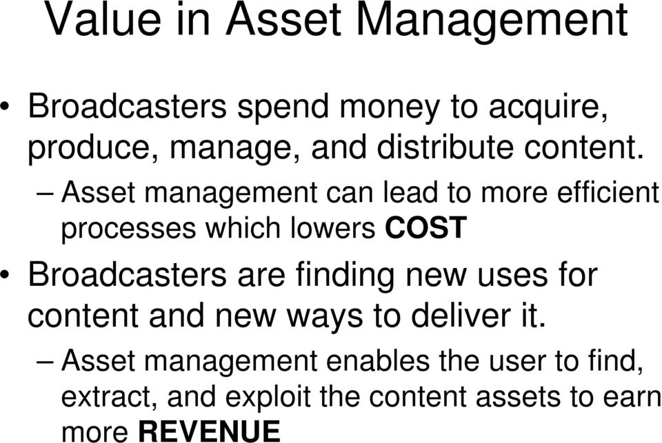 Asset management can lead to more efficient processes which lowers COST Broadcasters are