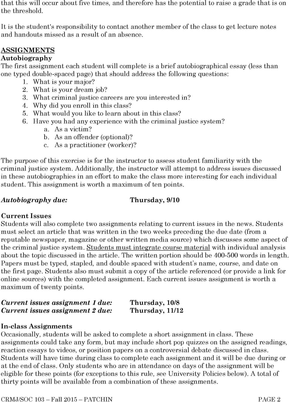 ASSIGNMENTS Autobiography The first assignment each student will complete is a brief autobiographical essay (less than one typed double-spaced page) that should address the following questions: 1.