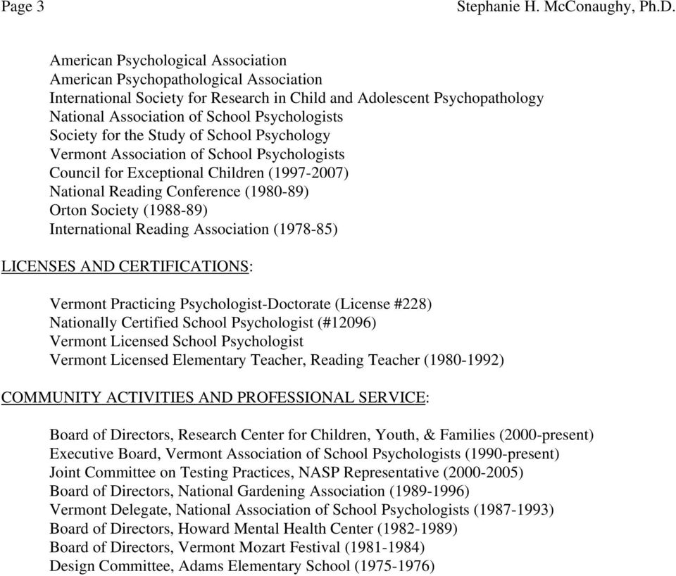 (1988-89) International Reading Association (1978-85) LICENSES AND CERTIFICATIONS: Vermont Practicing Psychologist-Doctorate (License #228) Nationally Certified School Psychologist (#12096) Vermont