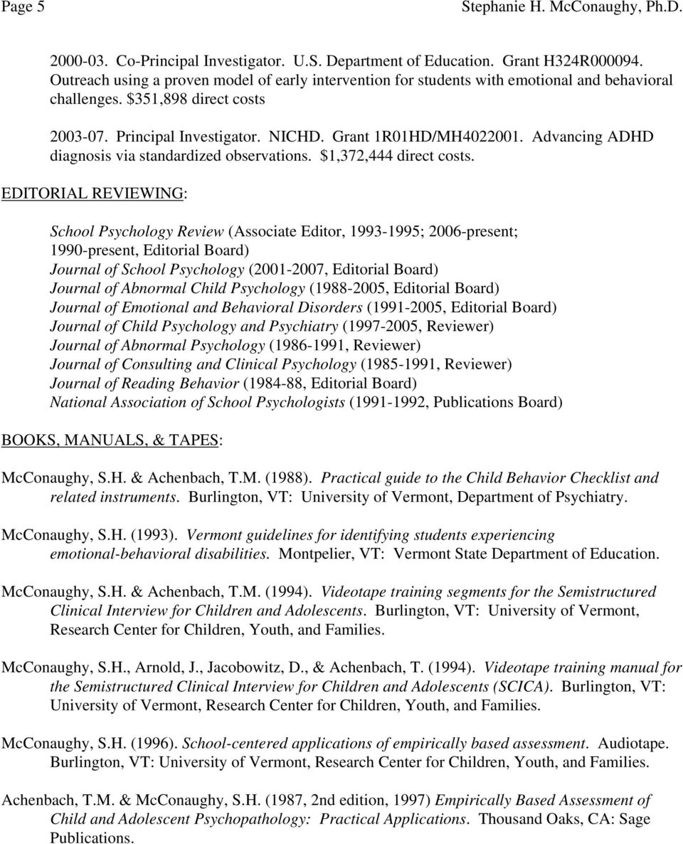EDITORIAL REVIEWING: School Psychology Review (Associate Editor, 1993-1995; 2006-present; 1990-present, Editorial Board) Journal of School Psychology (2001-2007, Editorial Board) Journal of Abnormal