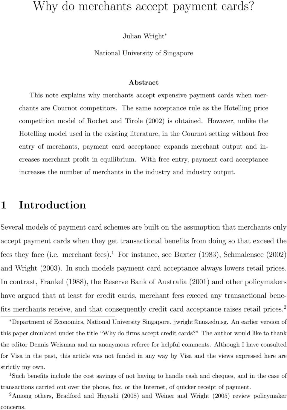 However, unlike the Hotelling model used in the existing literature, in the Cournot setting without free entry of merchants, payment card acceptance expands merchant output and increases merchant