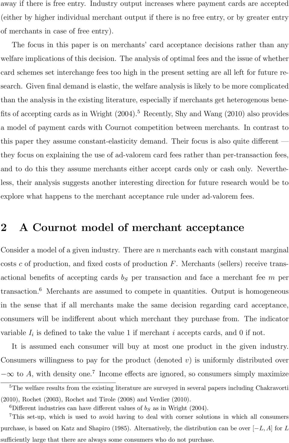 The focus in this paper is on merchants card acceptance decisions rather than any welfare implications of this decision.