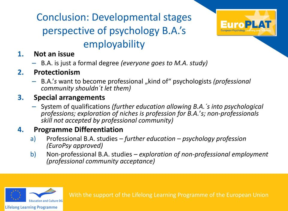 Programme Differentiation a) Professional B.A. studies further education psychology profession (EuroPsy approved) b) Non-professional B.A. studies exploration of non-professional employment (professional community acceptance)