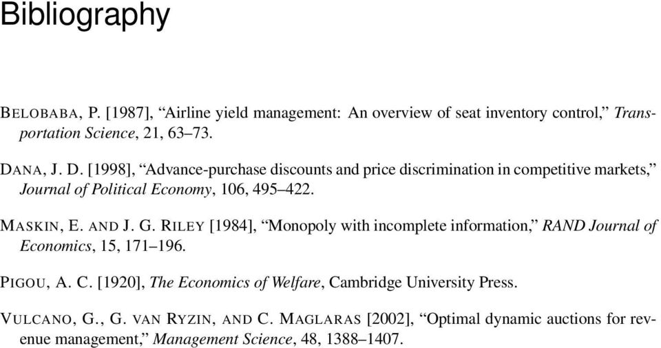 AND J. G. RILEY [1984], Monopoly with incomplete information, RAND Journal of Economics, 15, 171 196. PIGOU, A. C.