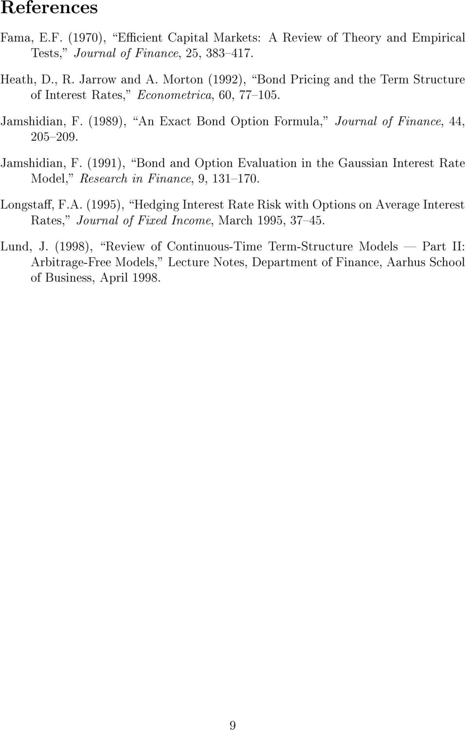 "Jamshidian, F. (99), \Bond and Opion Evaluaion in he Gaussian Ineres Rae Model,"" Research in Finance, 9, 3{7. Longsa, F.A."