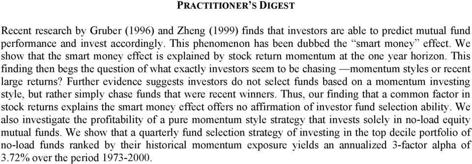 This finding then begs the question of what exactly investors seem to be chasing momentum styles or recent large returns?
