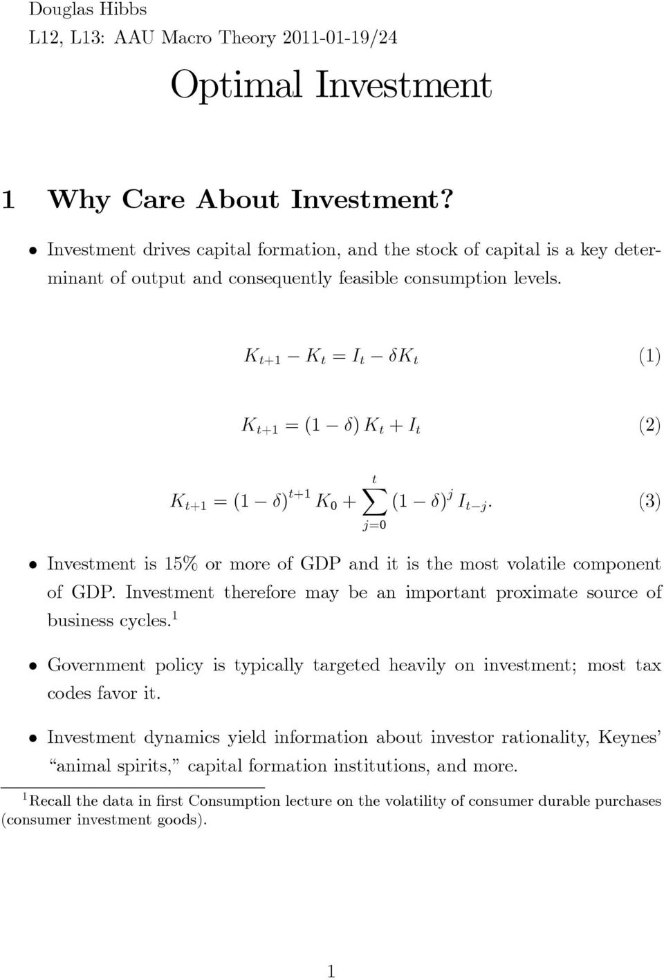 + = I t () + = ( ) + I t () tx + = ( ) t+ K 0 + ( ) j I t j : (3) Investment is 5% or more of GDP and it is the most volatile component of GDP.