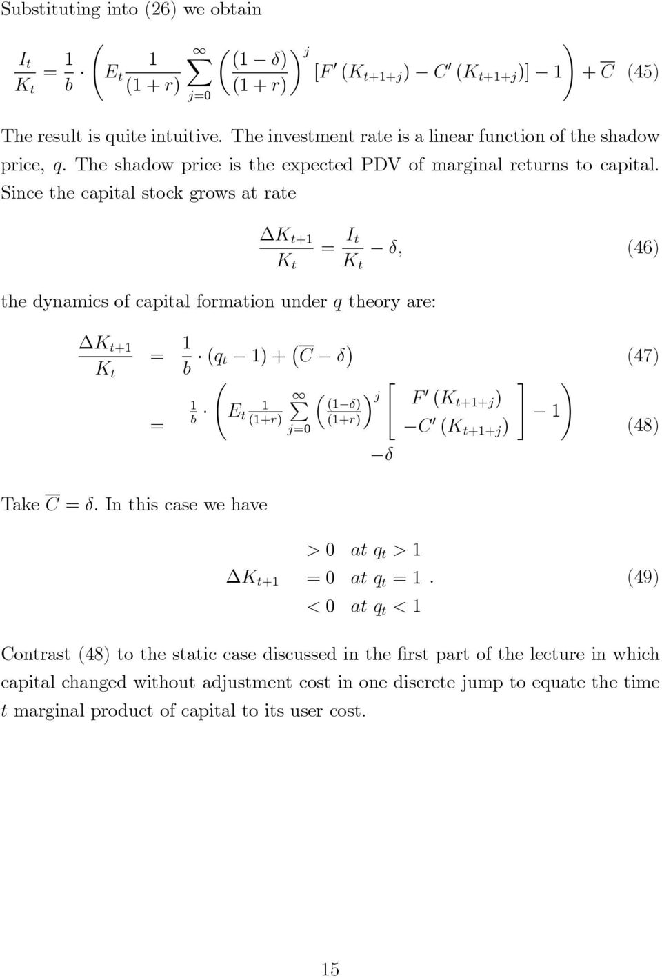Since the capital stock grows at rate + = I t ; (46) the dynamics of capital formation under q theory are: + = b (q t ) + C (47) #!