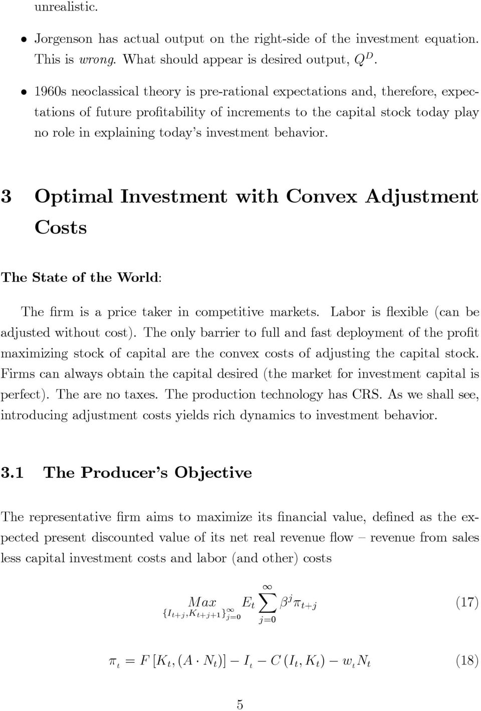 behavior. 3 Optimal Investment with Convex Adjustment Costs The State of the World: The rm is a price taker in competitive markets. Labor is exible (can be adjusted without cost).