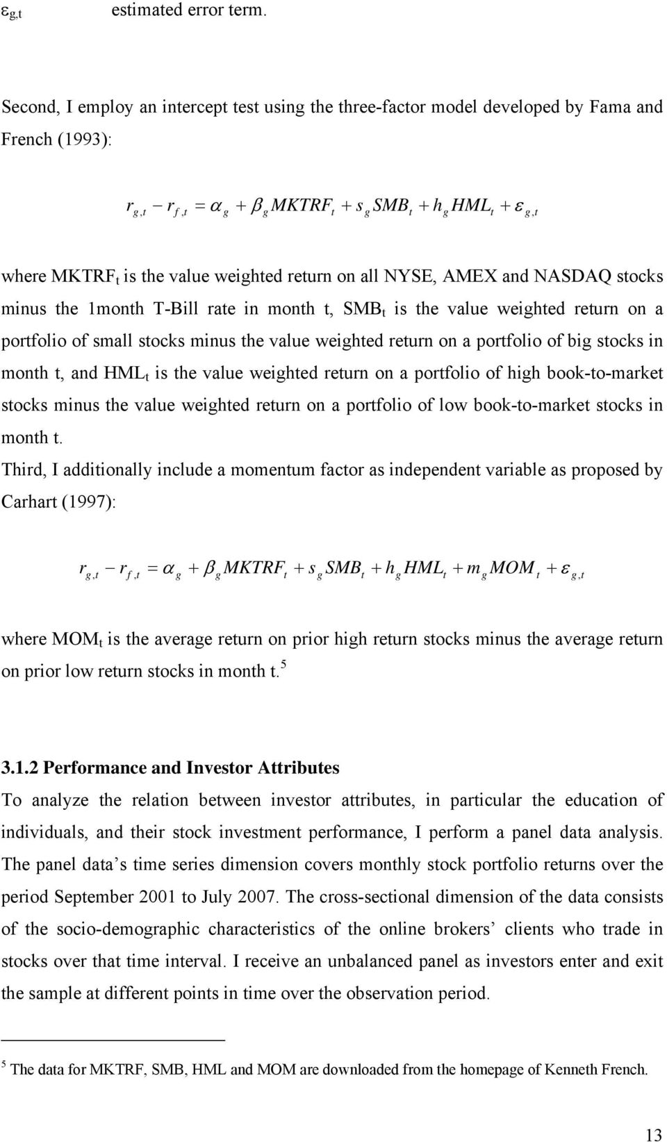 return on all NYSE, AMEX and NASDAQ stocks minus the 1month T-Bill rate in month t, SMB t is the value weighted return on a portfolio of small stocks minus the value weighted return on a portfolio of
