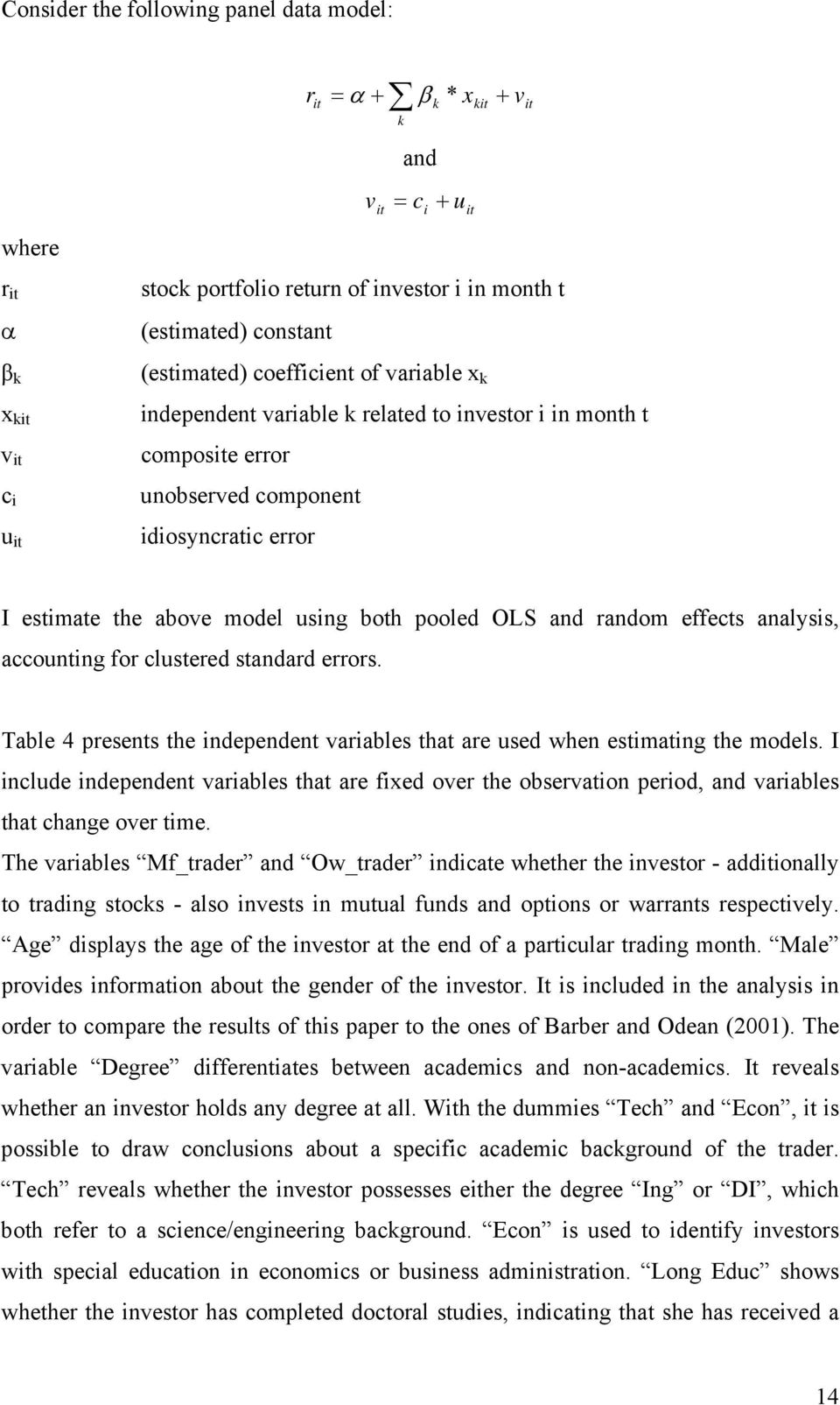 pooled OLS and random effects analysis, accounting for clustered standard errors. Table 4 presents the independent variables that are used when estimating the models.