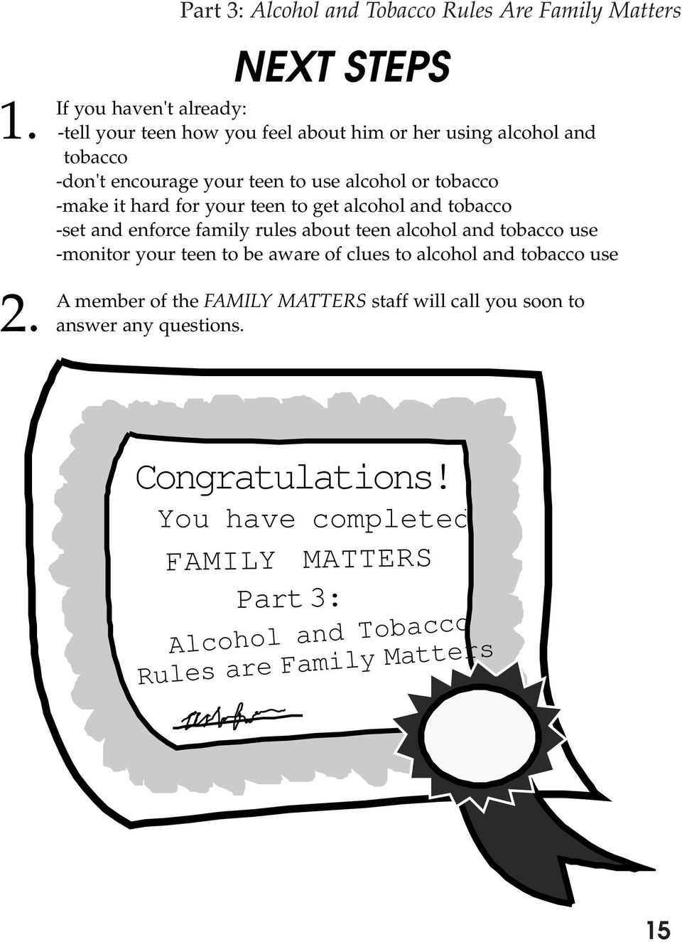 family rules about teen alcohol and tobacco use -monitor your teen to be aware of clues to alcohol and tobacco use A member of the FAMILY MATTERS