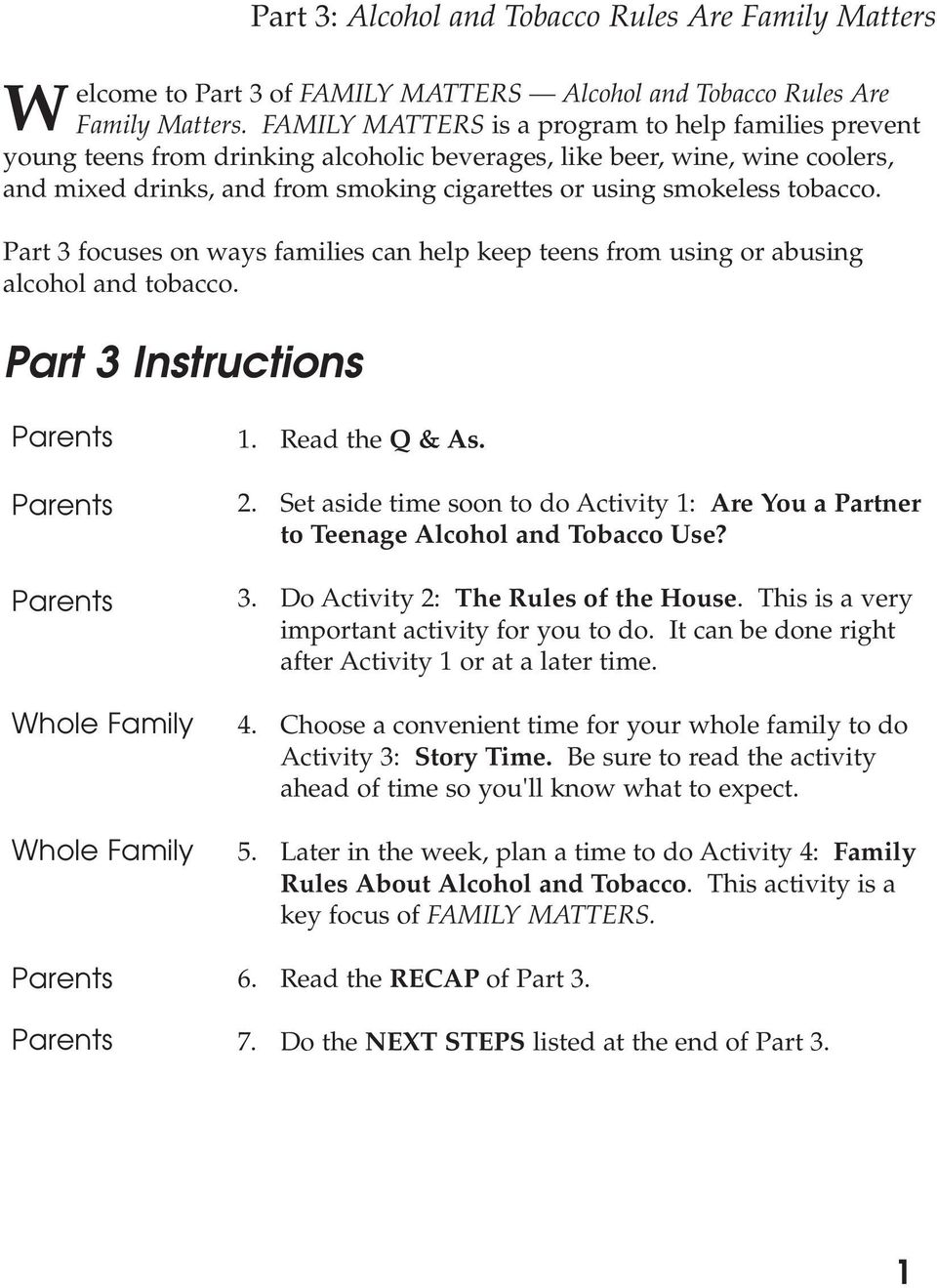 tobacco. Part 3 focuses on ways families can help keep teens from using or abusing alcohol and tobacco. Part 3 Instructions Parents Parents Parents Whole Family Whole Family Parents Parents 1.