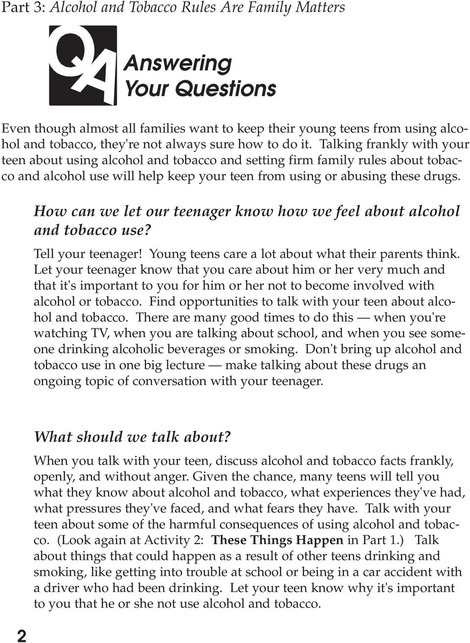 How can we let our teenager know how we feel about alcohol and tobacco use? Tell your teenager! Young teens care a lot about what their parents think.