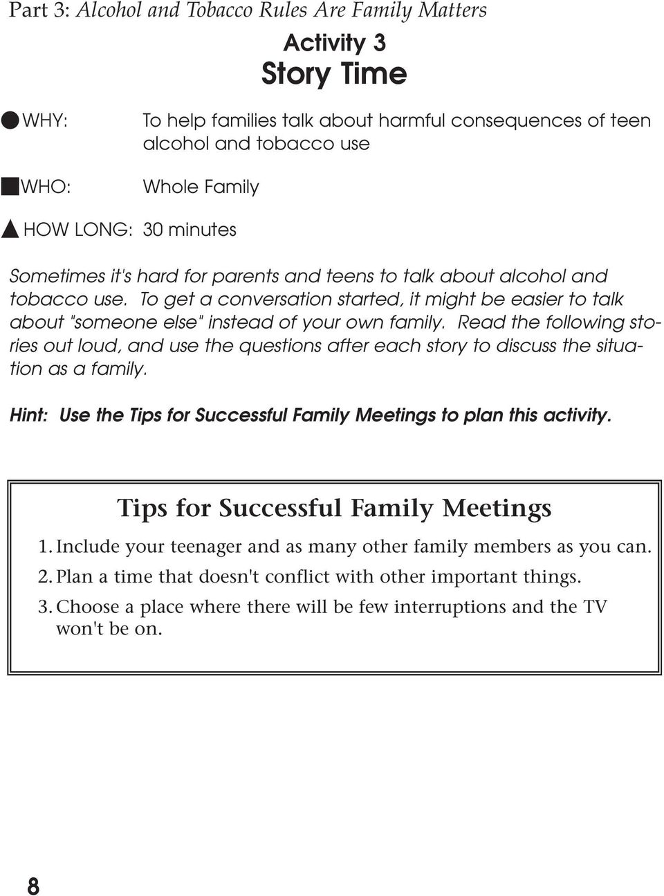 Read the following stories out loud, and use the questions after each story to discuss the situation as a family. Hint: Use the Tips for Successful Family Meetings to plan this activity.