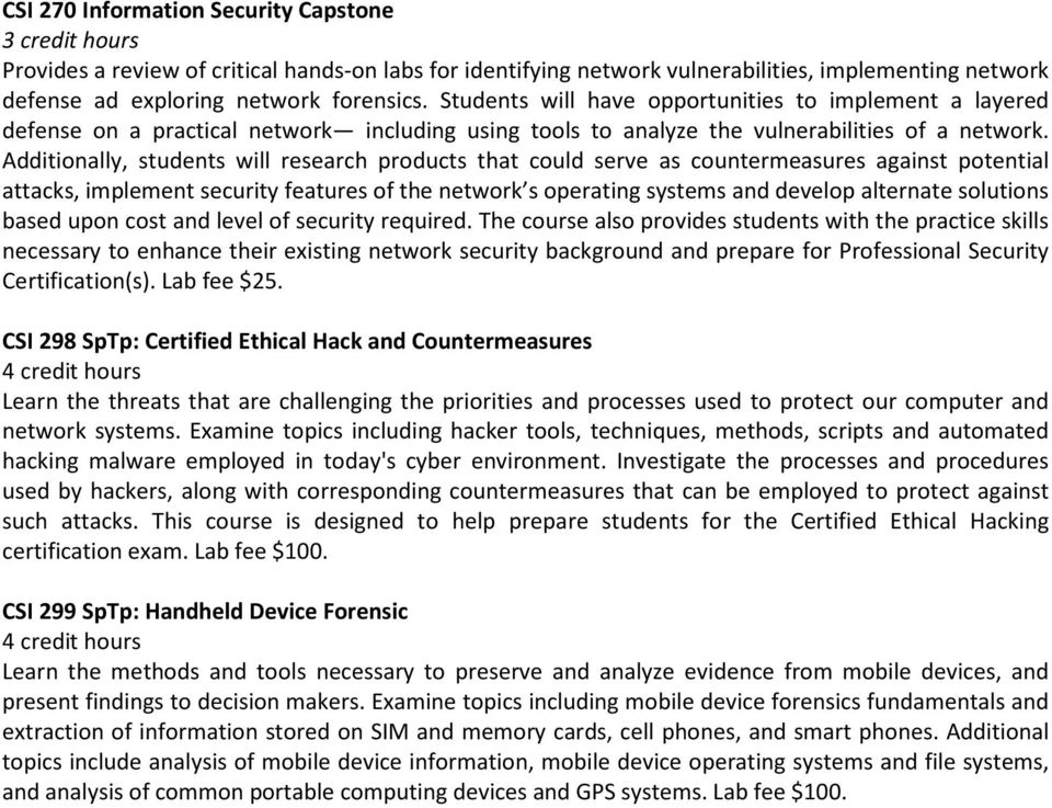 Additionally, students will research products that could serve as countermeasures against potential attacks, implement security features of the network s operating systems and develop alternate