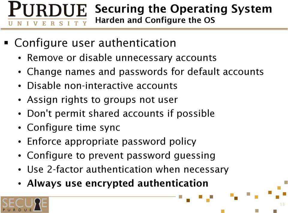 rights to groups not user Don't permit shared accounts if possible Configure time sync Enforce appropriate