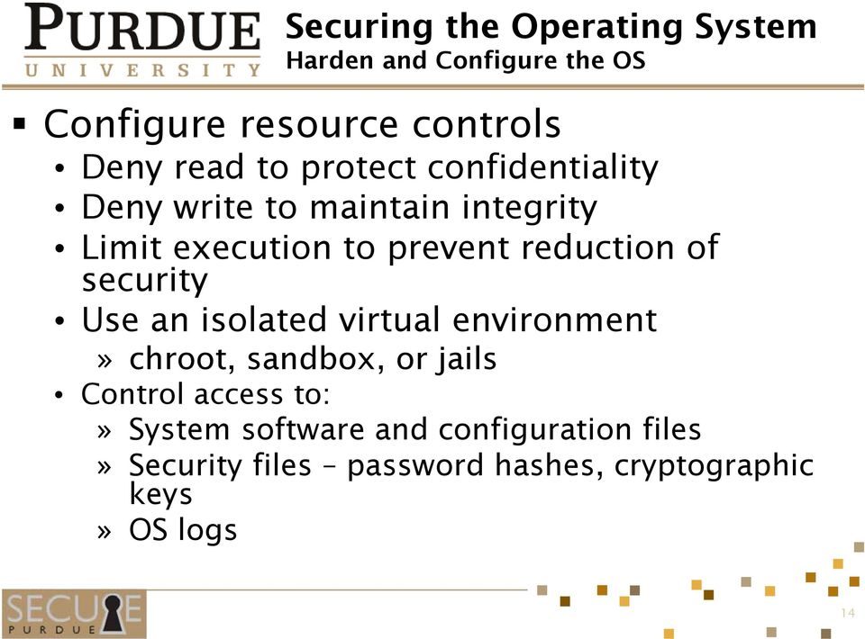 of security Use an isolated virtual environment» chroot, sandbox, or jails Control access to:»