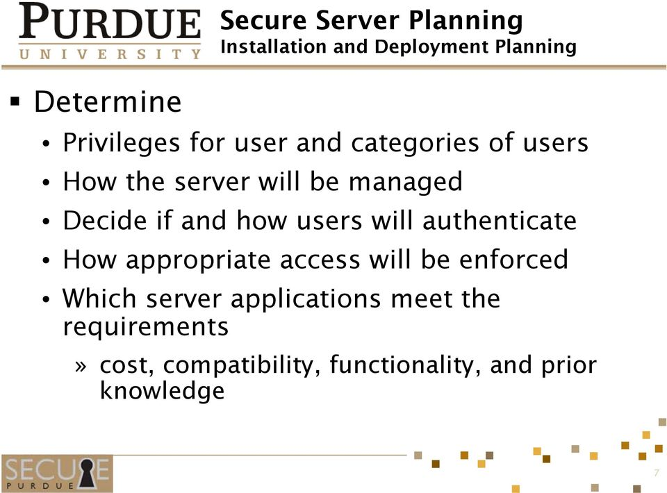 users will authenticate How appropriate access will be enforced Which server